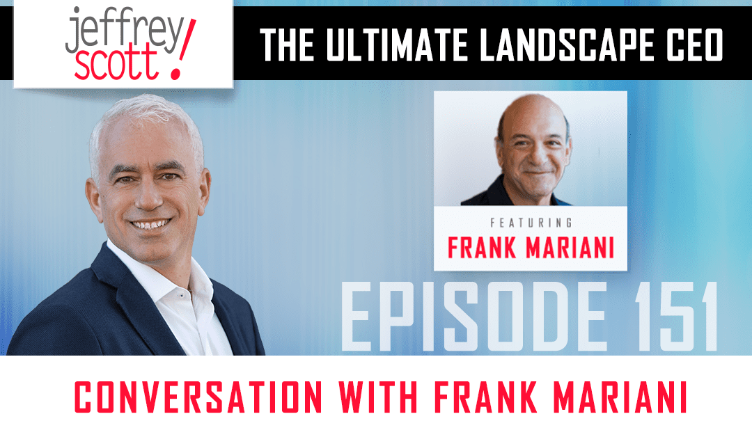 Episode #151 – Conversation With Frank Mariani, Owner of Mariani Landscape