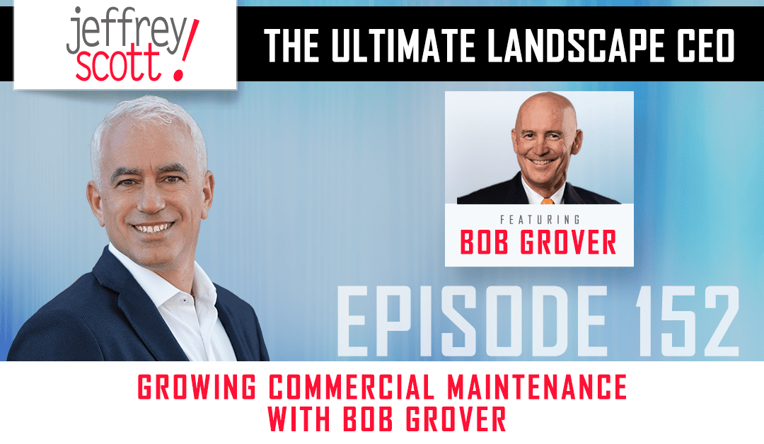 Episode #152 – Growing Commercial Maintenance with Bob Grover