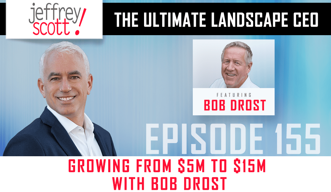 Episode #155 – Growing from $5M to $15M with Bob Drost