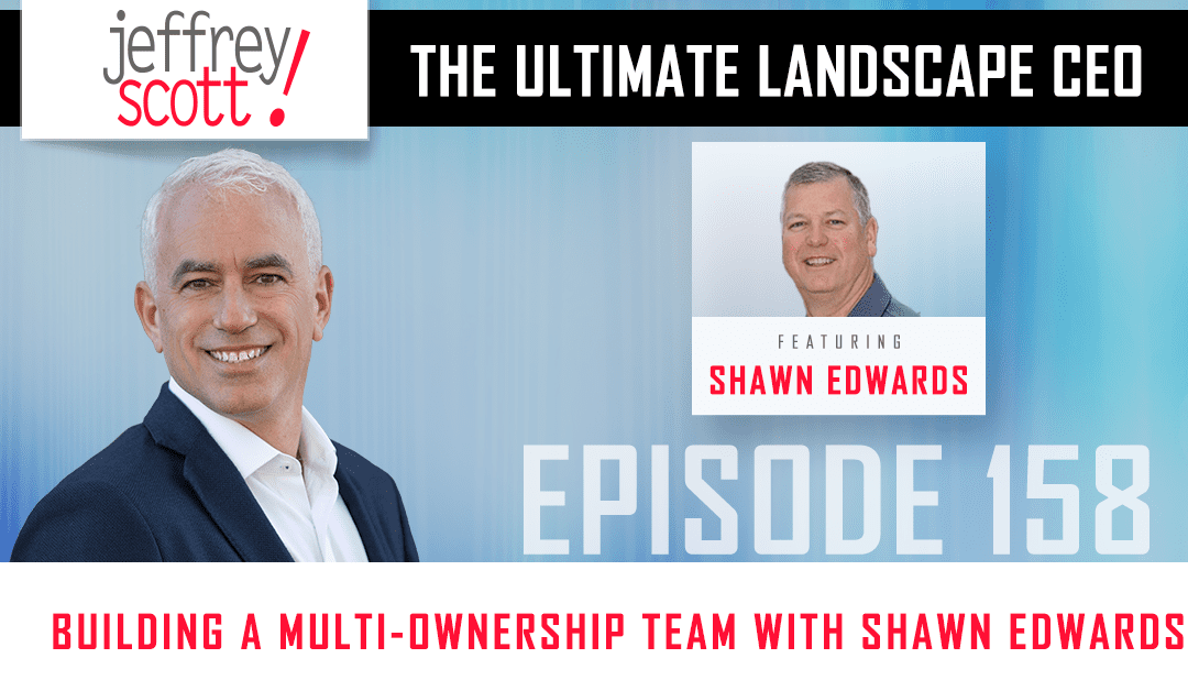 Episode #158 – Building A Multi-Ownership Team With Shawn Edwards