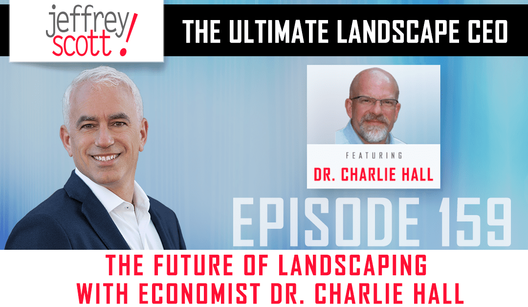 Episode #159 – The Future of Landscaping With Economist Dr. Charlie Hall