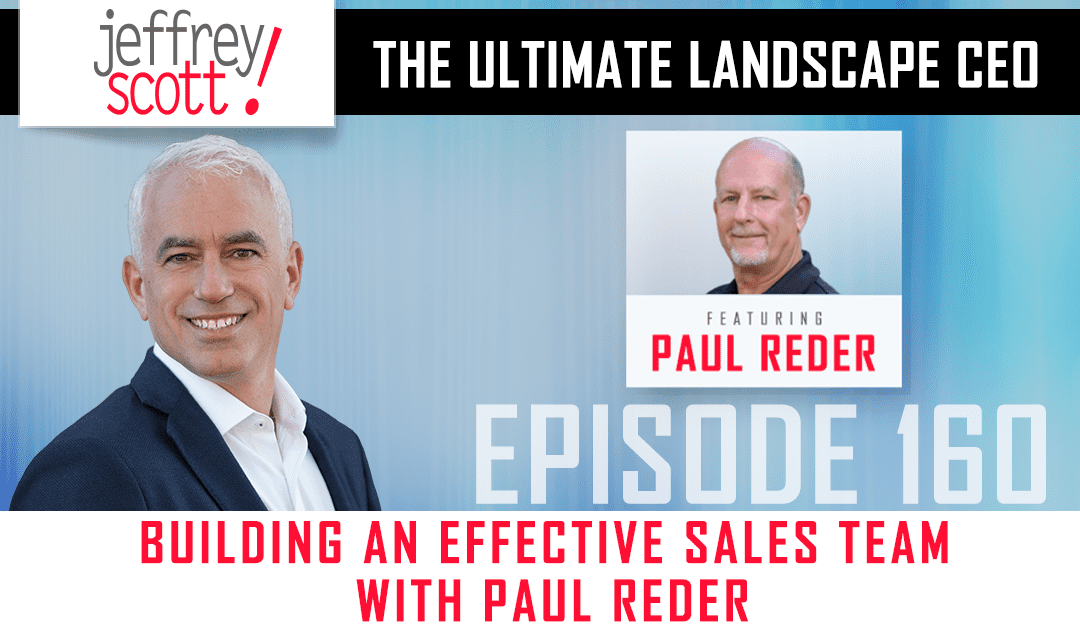 Episode #160 – Building An Effective Sales Team with Paul Reder