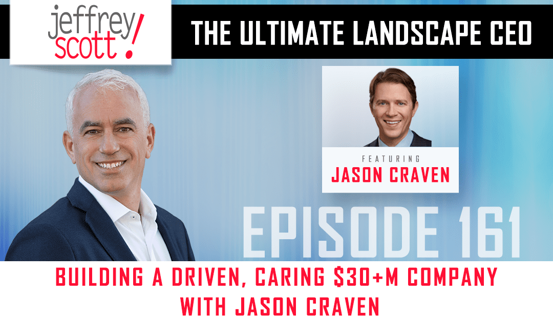 Episode #161 Building a Driven, Caring $30M+ Company with Jason Craven