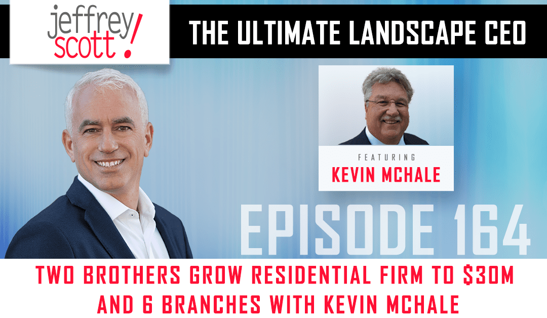 Episode #164 – Two Brothers Grow Residential Firm To $30M and 6 Branches with Kevin McHale