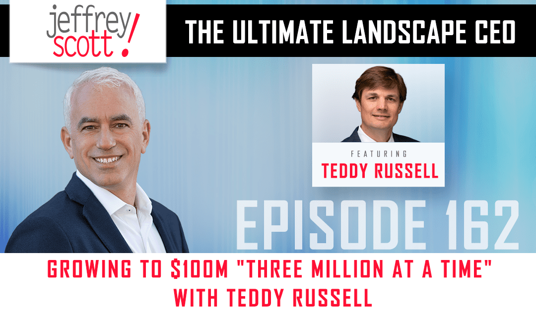 "Episode #162 – Growing to $100M ""Three Million at a Time"" with Teddy Russell"