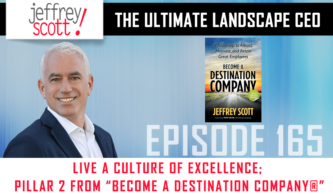 "Episode #165 – Live a Culture of Excellence; Pillar 2 from ""Become A Destination Company®"""