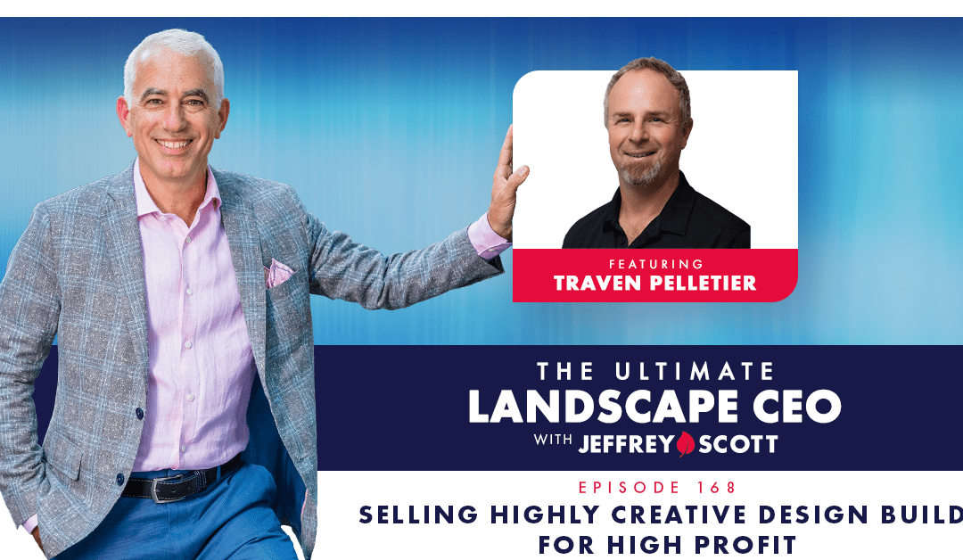 Episode #168 – Selling Highly Creative Design Build For High Profit with Traven Pelletier