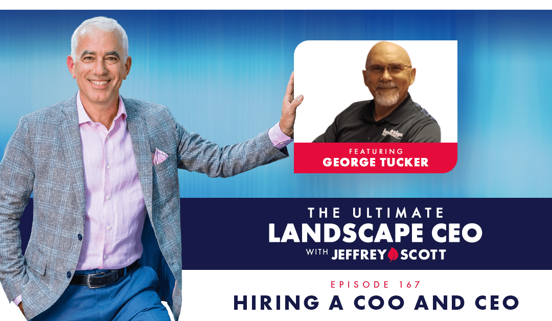 Episode #167 – Hiring a COO and CEO with George Tucker