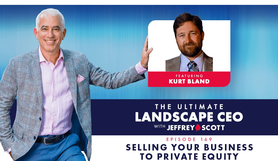 Episode #169 – Selling Your Business to Private Equity with Kurt Bland