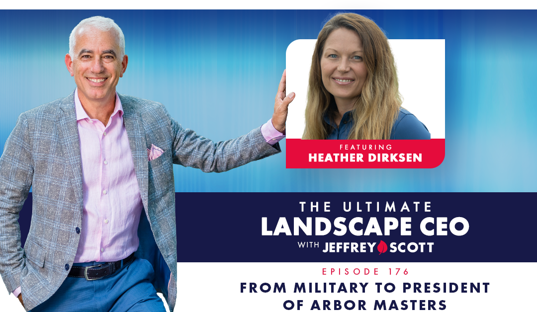 Episode #176 –  From Military to President of Arbor Masters with Heather Dirksen