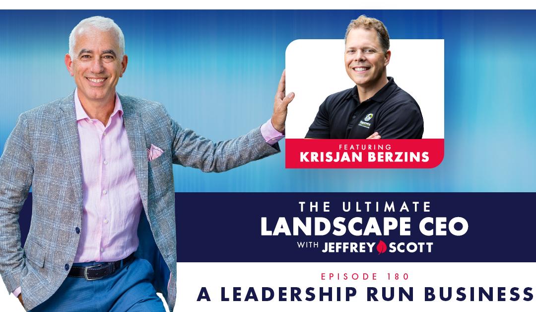 Episode 180 – A Leadership Run Business with Krisjan Berzins