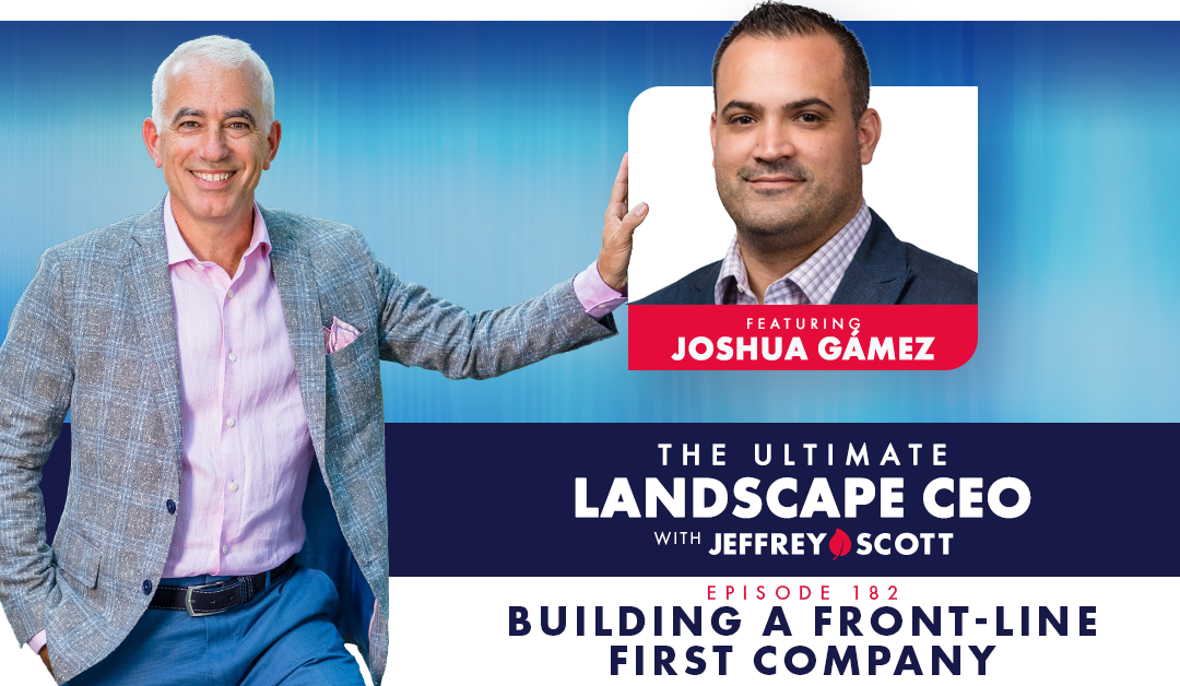 Episode 182 – Building a Front-Line First Company with Joshua Gámez