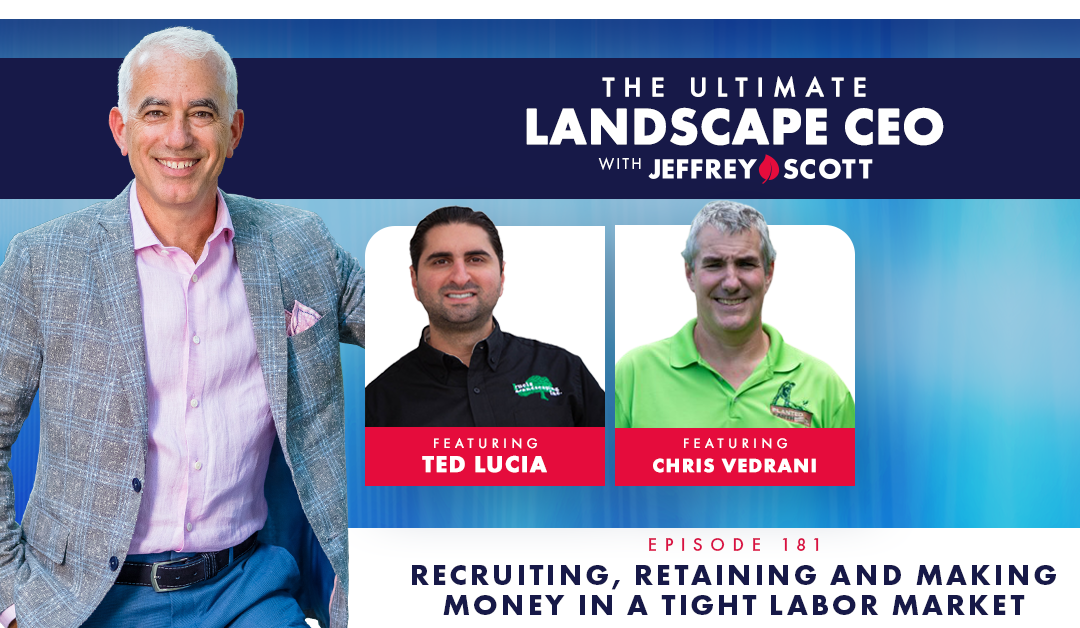 Episode 181 – Recruiting, Retaining and Making Money in a Tight Labor Market with 2 Special Guests